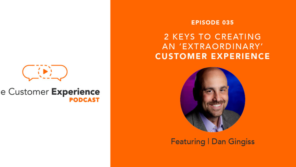 Dan Gingiss, customer experience, The Customer Experience Podcast, CX, extraordinary, creating customer experience
