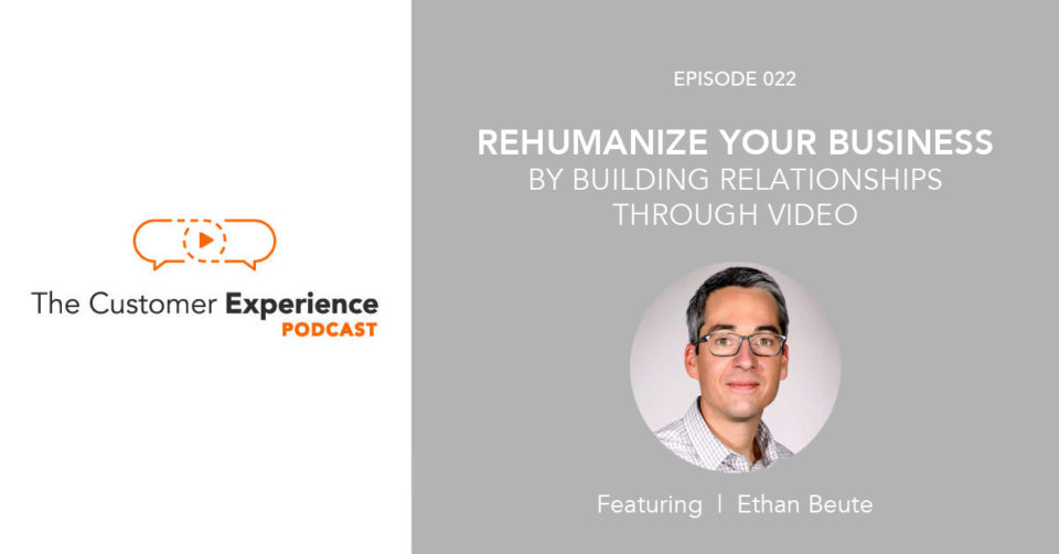 Rehumanize Your Business By Building Relationships Through Video featuring Ethan Beute image