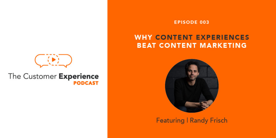 Why Content Experiences Beat Content Marketing featuring Randy Frisch image