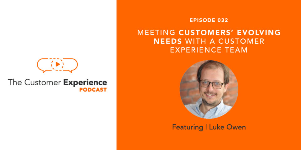 Meeting Customers' Evolving Needs with a Customer Experience Team featuring Luke Owen image