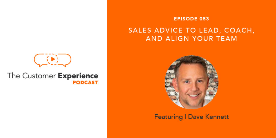 Sales Advice For Leading, Coaching, and Aligning Your Team featuring Dave Kennett image