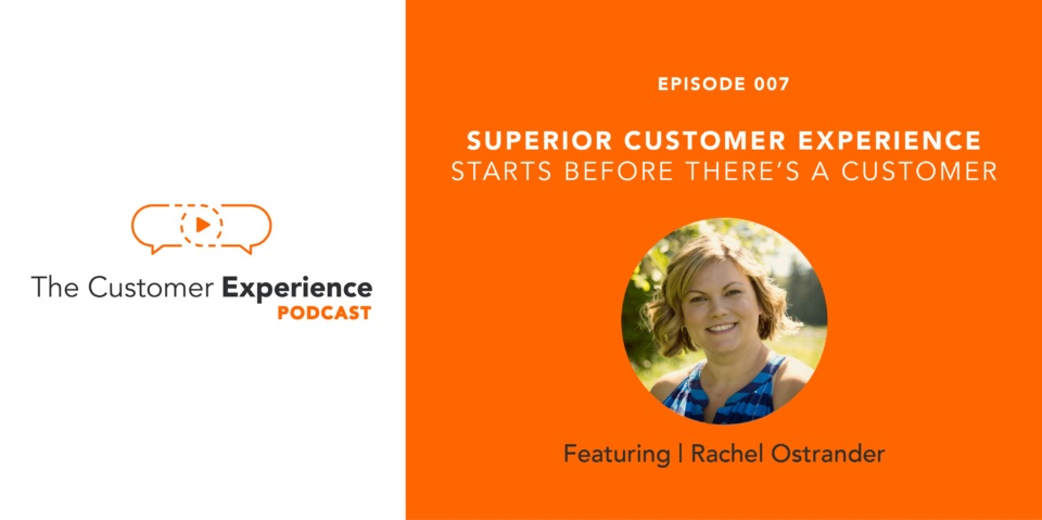 Superior Customer Experience Starts Before There's a Customer featuring Rachel Ostrander image
