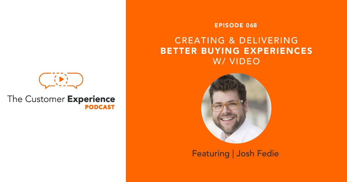 Josh Fedie, SalesReach, buying experiences, customer experience, video, video in sales